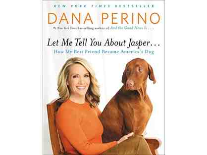"""Let Me Tell You about Jasper. . .How My Best Friend Became America's Dog"" by Dana Perino"