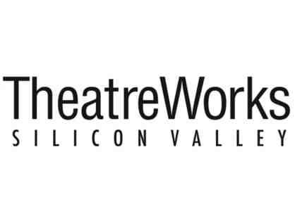 2 tickets to any TheatreWorks Silicon Valley 50th Anniversary Season Production