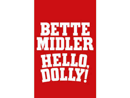 "2 TICKETS FOR ""HELLO, DOLLY!"" - STARRING BETTE MIDLER"