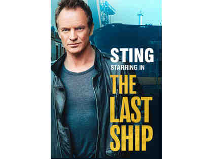 "4 tickets to LA's opening night of ""The Last Ship"" + Cast Meet + After Party with Sting"